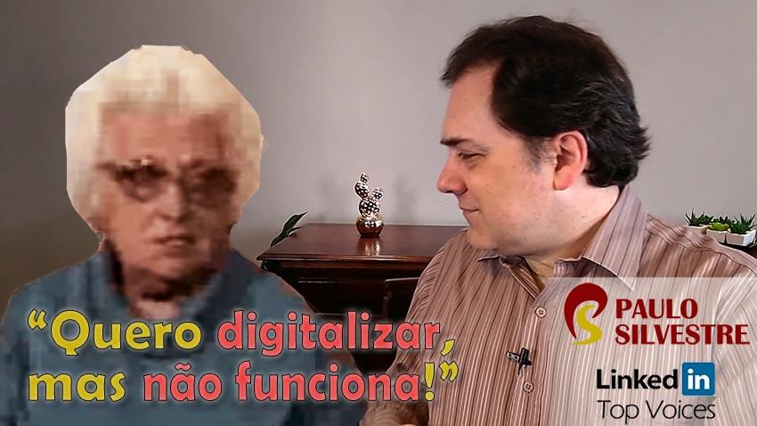 """""""Quero digitalizar meu negócio, mas não funciona!"""""""